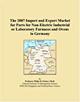 The 2007 Import and Export Market for Parts for Non-Electric Industrial or Laboratory Furnaces and Ovens in Germany