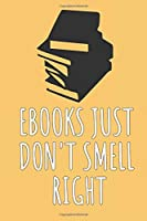 Ebooks Just Don't Smell Right: Blank Lined Notebook