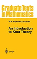 An Introduction to Knot Theory (Graduate Texts in Mathematics)
