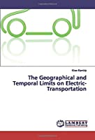 The Geographical and Temporal Limits on Electric-Transportation