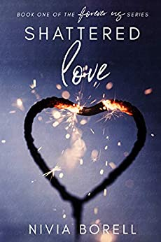 """Shattered Love: Book one of the """"Forever us"""" series by [Borell, Nivia]"""