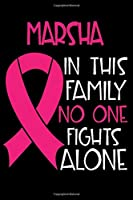 MARSHA In This Family No One Fights Alone: Personalized Name Notebook/Journal Gift For Women Fighting Breast Cancer. Cancer Survivor / Fighter Gift for the Warrior in your life | Writing Poetry, Diary, Gratitude, Daily or Dream Journal.