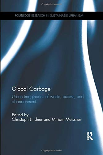Download Global Garbage (Routledge Research in Sustainable Urbanism) 1138546453