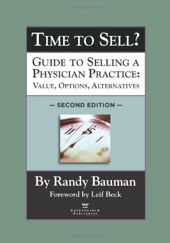 Download Time to Sell? Guide to Selling a Physician Practice: Value, Options, Alternatives 0983958513