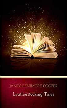 The Complete Leatherstocking Tales by [Cooper, James Fenimore]