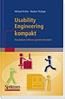 Usability Engineering Kompakt: Benutzbare Software Gezielt Entwickeln