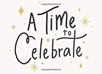 A Time To Celebrate: Celebration Guestbook | Sign-In Book For Friends & Family | Space For Names, Contact Info, & Warm Wishes