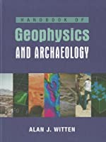 Handbook of Geophysics and Archaeology (Equinox Handbooks in Anthropological Archaeology)