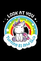 Look at you Turning 81 And Shit: Funny 81th Birthday Gift For Girls Blank Journal Notebook