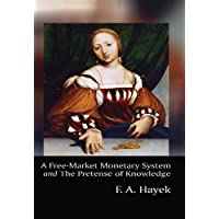 A Free-Market Monetary System and The Pretense of Knowledge (English Edition)