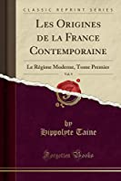 Les Origines de la France Contemporaine, Vol. 9: Le Régime Moderne, Tome Premier (Classic Reprint)