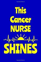 This Cancer Nurse Shines: Journal: Appreciation Gift for a Favorite Nurse