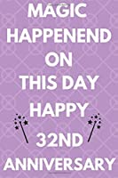 Magic Happened On This Day Happy 32nd Anniversary: Funny 32nd Magic happened on this day happy anniversary Birthday Gift Journal / Notebook / Diary Quote (6 x 9 - 110 Blank Lined Pages)