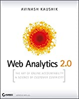 Web Analytics 2.0: The Art of Online Accountability and Science of Customer Centricity by Avinash Kaushik(2009-10-26)