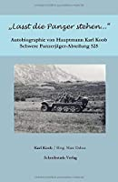 """""""Lasst die Panzer stehen..."""": Autobiographie von Hauptmann Karl Koob - Schwere Panzerjaeger-Abteilung 525"""