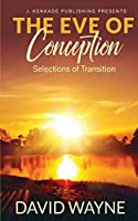The Eve of Conception: Selections of Transition