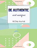 90 Day Journal: Be Authentic, Not Unique Motivational Detailed Action Planning Daily Schedule Organizer Personal Planner