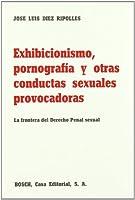 Exhibicionismo, pornografía y otras conductas sexuales provocadas