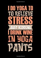 Notebook: Wine Yoga Stress Drink Burnout Funny Gift 120 Pages, A4 (About 8,5X11 Inches / Letter), Blank, Diary