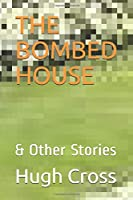 THE BOMBED HOUSE: & Other Stories