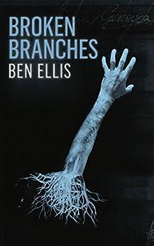 [Ellis, Ben]のBroken Branches (English Edition)