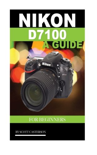Nikon D7100: A Guide for Begin...