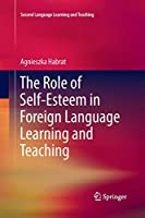 The Role of Self-Esteem in Foreign Language Learning and Teaching (Second Language Learning and Teaching)