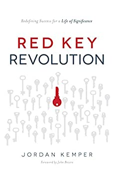 Red Key Revolution: Redefining Success for a Life of Significance by [Kemper, Jordan]