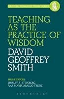 Teaching As the Practice of Wisdom (Critical Pedagogy Today)
