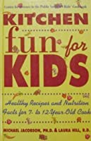 Kitchen Fun for Kids: Healthy Recipes and Nutrition Facts for 7- To 12-Year-Old Cooks