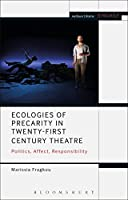 Ecologies of Precarity in Twenty-first Century Theatre: Politics, Affect, Responsibility (Engage)