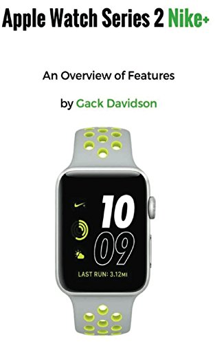 Apple Watch Series 2 Nike+: An Overview of Features English Edition