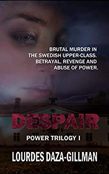 [Daza-Gillman, Lourdes]のDespair: A brutal murder in the Swedish upper class. Betrayal, revenge and abuse of power. (Power Trilogy Book 1) (English Edition)
