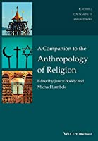 A Companion to the Anthropology of Religion (Wiley Blackwell Companions to Anthropology)