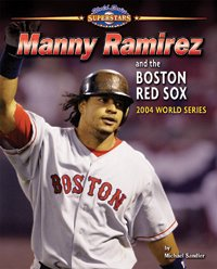 Manny Ramirez and the Boston Red Sox: 2004 World Series (World Series Superstars)