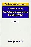 Gemeineuropaeisches Deliktrecht 1: Die Kernbereiche des Deliktrechts, seine Angleichung in Europa und seine Einbettung in die Gesamtrechtsordnung