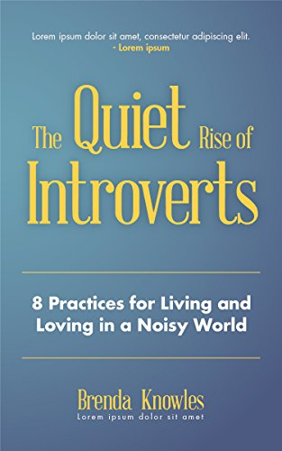 The Quiet Rise of Introverts: 8 Practices for Living and Loving in a Noisy World