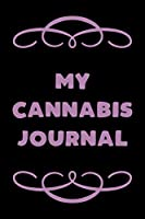 My Cannabis Journal: A Cannabis Logbook for Keeping Track of Different Strains, Their Effects, Symptoms Relieved and Ratings.