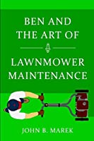 Ben and the Art of Lawnmower Maintenance