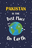 Pakistan Is The Best Place On Earth: Pakistan Souvenir Notebook
