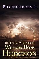 Bordercrossings: The Fantasy Novels of William Hope Hodgson
