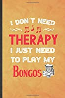 I Don't Need Therapy I Just Need to Play My Bongos: Funny Blank Lined Music Teacher Lover Notebook/ Journal, Graduation Appreciation Gratitude Thank You Souvenir Gag Gift, Modern Cute Graphic 110 Pages