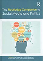 The Routledge Companion to Social Media and Politics (Routledge Media and Cultural Studies Companions)
