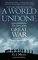 A World Undone: The Story of the Great War, 1914 to 1918 by G. J. Meyer(2007-05-29)