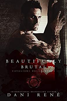 Beautifully Brutal (Cavalieri Della Morte Book 1) by [René, Dani]