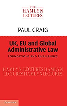 UK, EU and Global Administrative Law: Foundations and Challenges (The Hamlyn Lectures) by [Craig, Paul]