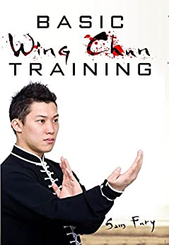Basic Wing Chun Training: Wing Chun For Street Fighting and Self Defense by [Fury, Sam]