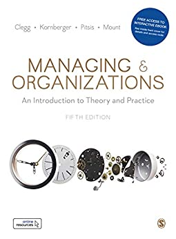 Managing and Organizations: An Introduction to Theory and Practice by [Clegg, Stewart R, Kornberger, Martin, Pitsis, Tyrone S., Mount, Matthew]