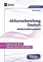 Epochen der deutschen Literatur: Abiturvorbereitung Deutsch einfach, fundiert, praktisch (11. bis 13. Klasse)