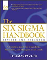 The Six Sigma Handbook, Revised and Expanded: The Complete Guide for Greenbelts, Blackbelts, and Managers at All Levels